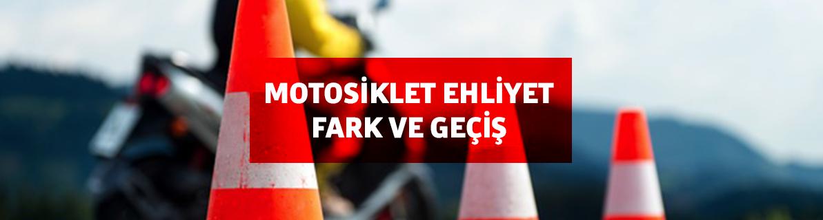 Motosiklet ehliyet fark ve geçiş koşulları