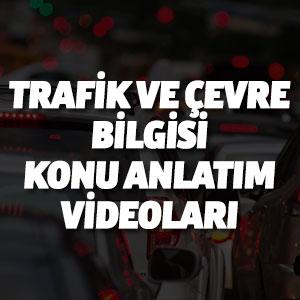 Trafik ve Çevre Bilgisi Konu Anlatım Videoları